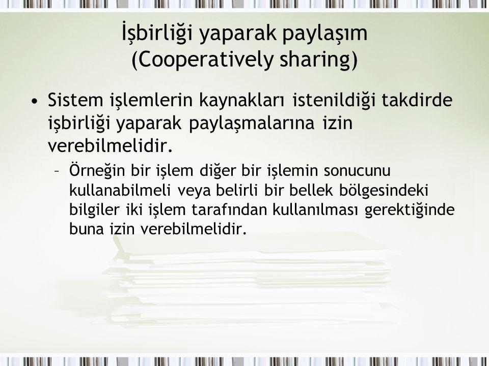 İşbirliği yaparak paylaşım (Cooperatively sharing) Sistem işlemlerin kaynakları istenildiği takdirde işbirliği yaparak paylaşmalarına izin verebilmeli