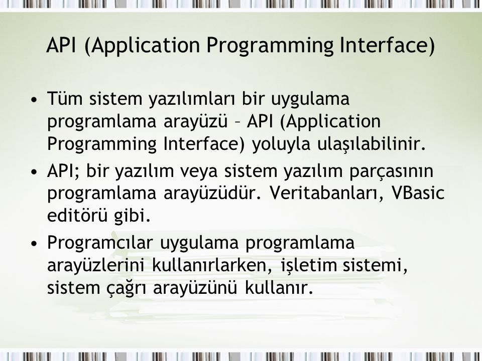 API (Application Programming Interface) Tüm sistem yazılımları bir uygulama programlama arayüzü – API (Application Programming Interface) yoluyla ulaş