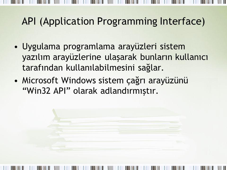 API (Application Programming Interface) Uygulama programlama arayüzleri sistem yazılım arayüzlerine ulaşarak bunların kullanıcı tarafından kullanılabi