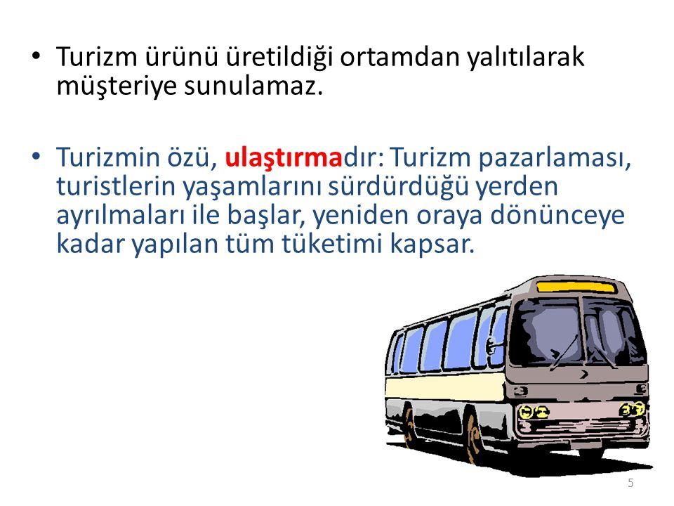 Turizm ürünü üretildiği ortamdan yalıtılarak müşteriye sunulamaz. Turizmin özü, ulaştırmadır: Turizm pazarlaması, turistlerin yaşamlarını sürdürdüğü y