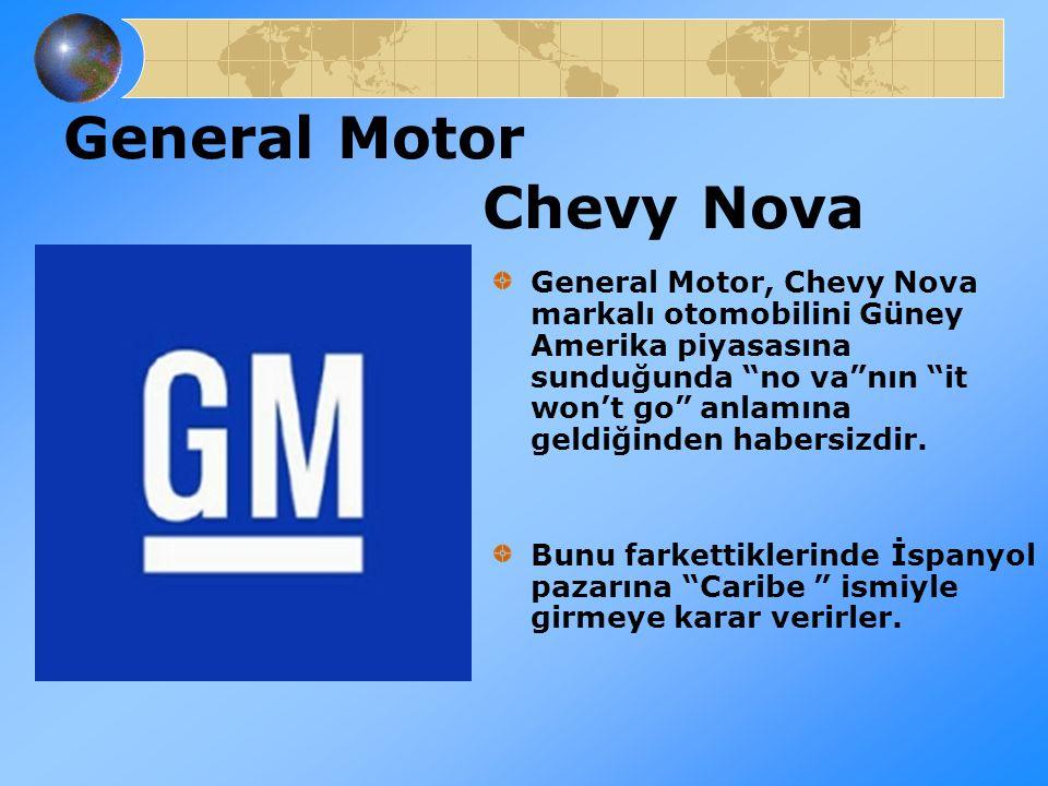"""General Motor Chevy Nova General Motor, Chevy Nova markalı otomobilini Güney Amerika piyasasına sunduğunda """"no va""""nın """"it won't go"""" anlamına geldiğind"""