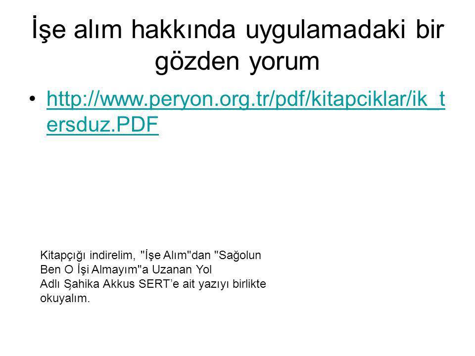 İşe alım hakkında uygulamadaki bir gözden yorum http://www.peryon.org.tr/pdf/kitapciklar/ik_t ersduz.PDFhttp://www.peryon.org.tr/pdf/kitapciklar/ik_t
