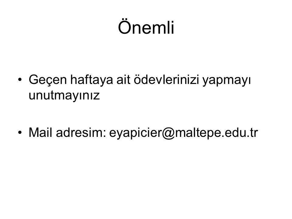 Önemli Geçen haftaya ait ödevlerinizi yapmayı unutmayınız Mail adresim: eyapicier@maltepe.edu.tr