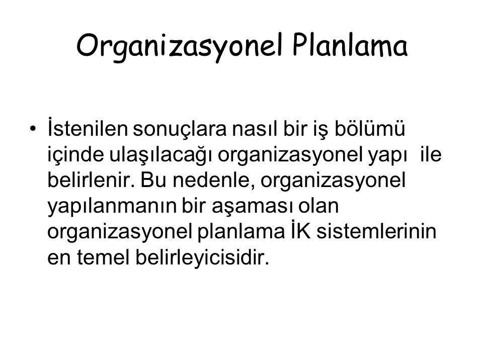 Organizasyonel Planlama İstenilen sonuçlara nasıl bir iş bölümü içinde ulaşılacağı organizasyonel yapı ile belirlenir.
