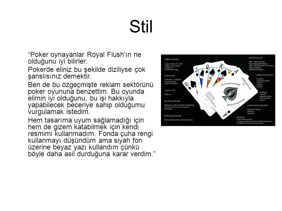 """Stil """"Poker oynayanlar Royal Flush'ın ne olduğunu iyi bilirler. Pokerde eliniz bu şekilde diziliyse çok şanslısınız demektir. Ben de bu özgeçmişte rek"""