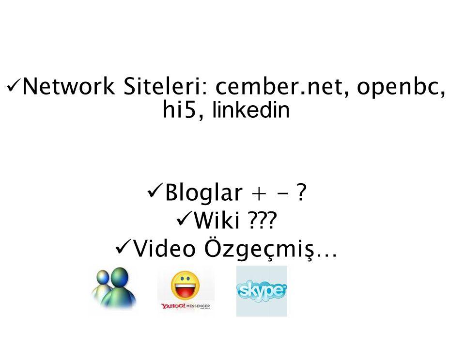 Network Siteleri: cember.net, openbc, hi5, linkedin Bloglar + - ? Wiki ??? Video Özgeçmiş…