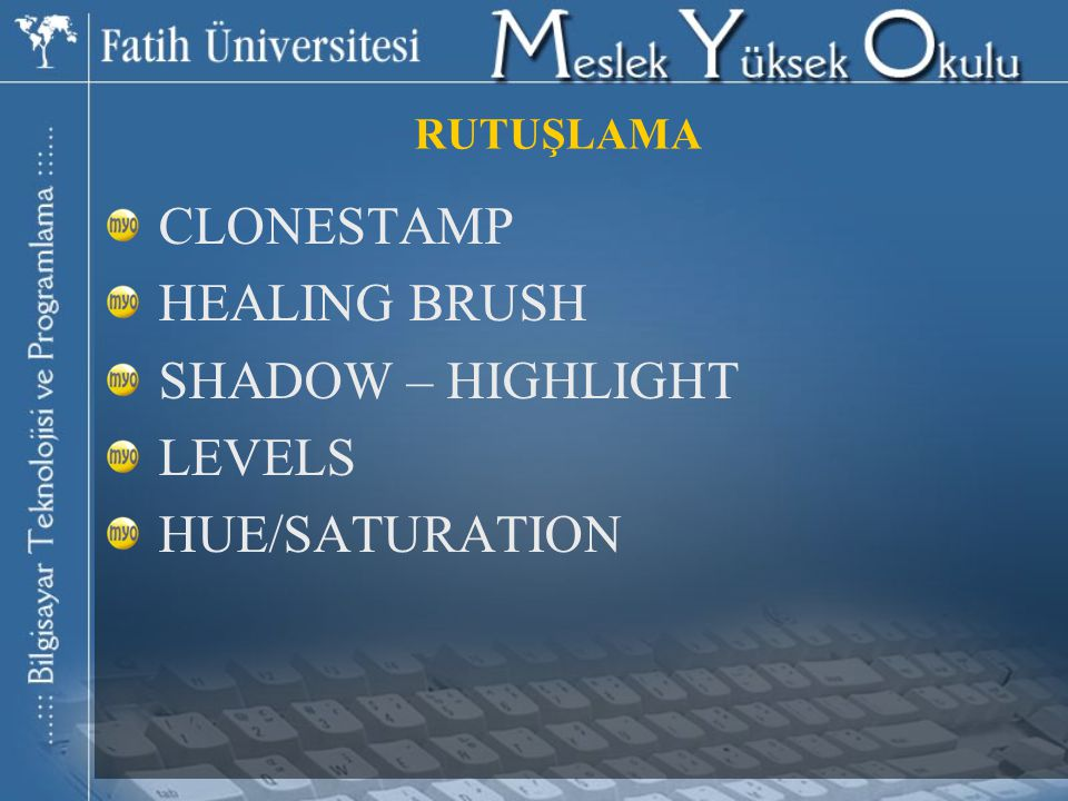 CLONESTAMP HEALING BRUSH SHADOW – HIGHLIGHT LEVELS HUE/SATURATION RUTUŞLAMA