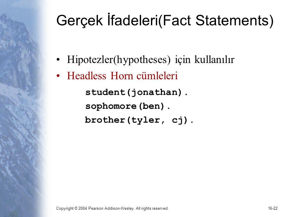 Copyright © 2004 Pearson Addison-Wesley. All rights reserved.16-22 Gerçek İfadeleri(Fact Statements) Hipotezler(hypotheses) için kullanılır Headless H
