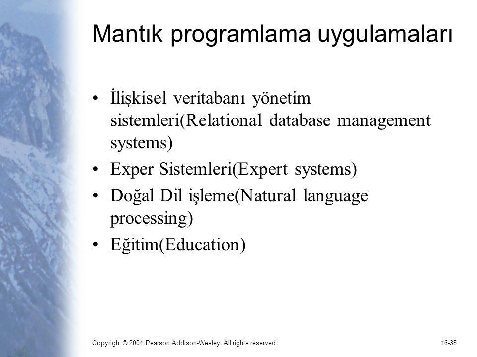 Copyright © 2004 Pearson Addison-Wesley. All rights reserved.16-38 Mantık programlama uygulamaları İlişkisel veritabanı yönetim sistemleri(Relational