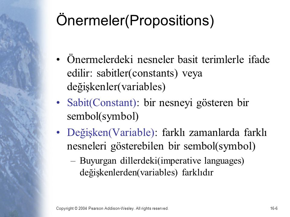 Copyright © 2004 Pearson Addison-Wesley. All rights reserved.16-6 Önermeler(Propositions) Önermelerdeki nesneler basit terimlerle ifade edilir: sabitl