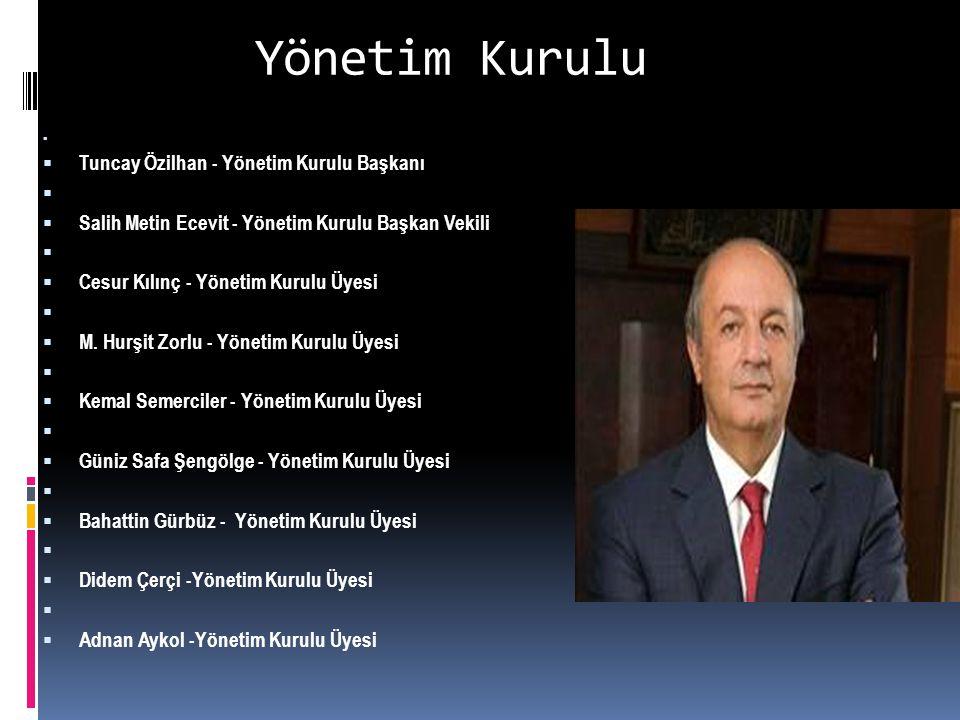 Yönetim Kurulu   Tuncay Özilhan - Yönetim Kurulu Başkanı   Salih Metin Ecevit - Yönetim Kurulu Başkan Vekili   Cesur Kılınç - Yönetim Kurulu Üyesi   M.