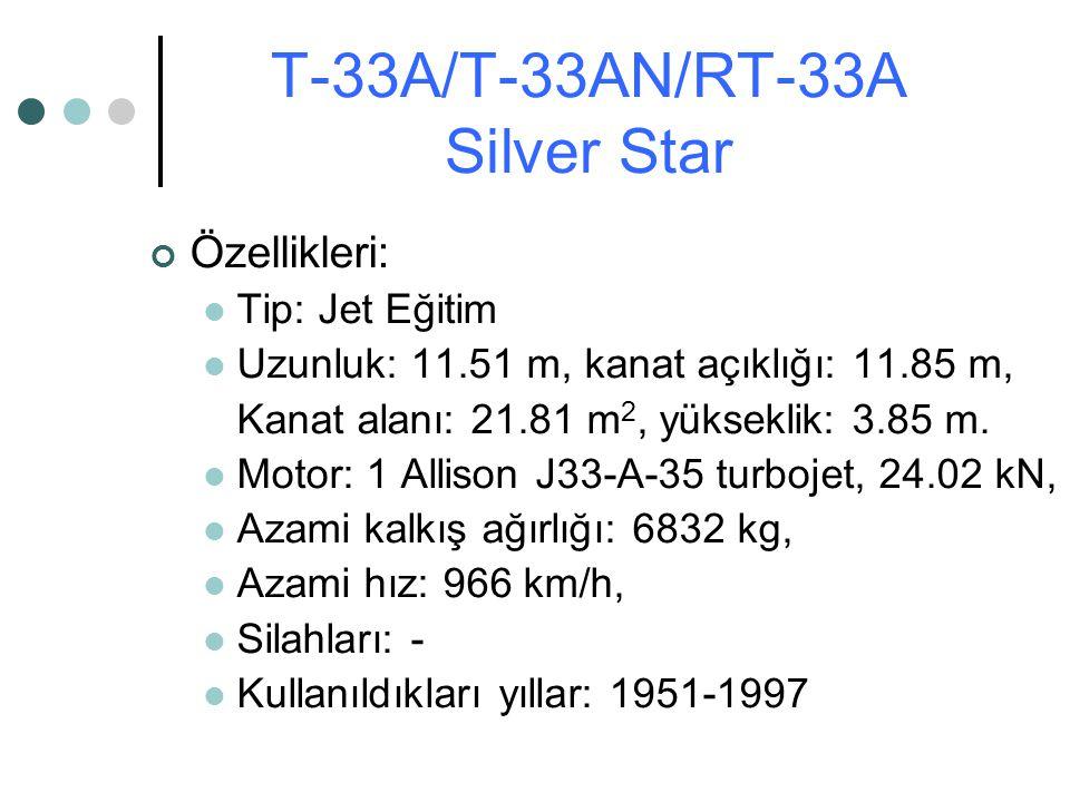 Özellikleri: Tip: Jet Eğitim Uzunluk: 11.51 m, kanat açıklığı: 11.85 m, Kanat alanı: 21.81 m 2, yükseklik: 3.85 m. Motor: 1 Allison J33-A-35 turbojet,