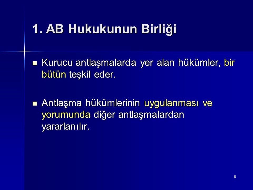 5 1.AB Hukukunun Birliği Kurucu antlaşmalarda yer alan hükümler, bir bütün teşkil eder.