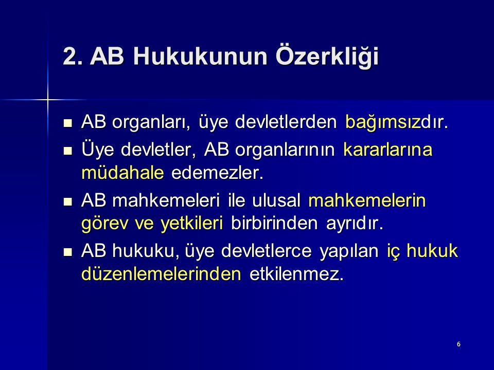 6 2.AB Hukukunun Özerkliği AB organları, üye devletlerden bağımsızdır.