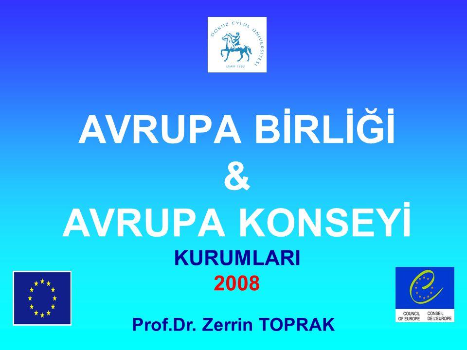 AVRUPA BİRLİĞİ & AVRUPA KONSEYİ KURUMLARI 2008 Prof.Dr. Zerrin TOPRAK