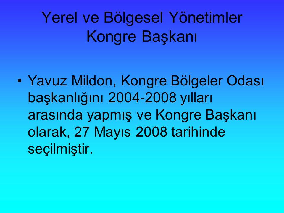 Yerel ve Bölgesel Yönetimler Kongre Başkanı Yavuz Mildon, Kongre Bölgeler Odası başkanlığını 2004-2008 yılları arasında yapmış ve Kongre Başkanı olara