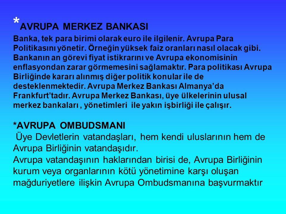 * AVRUPA MERKEZ BANKASI Banka, tek para birimi olarak euro ile ilgilenir.