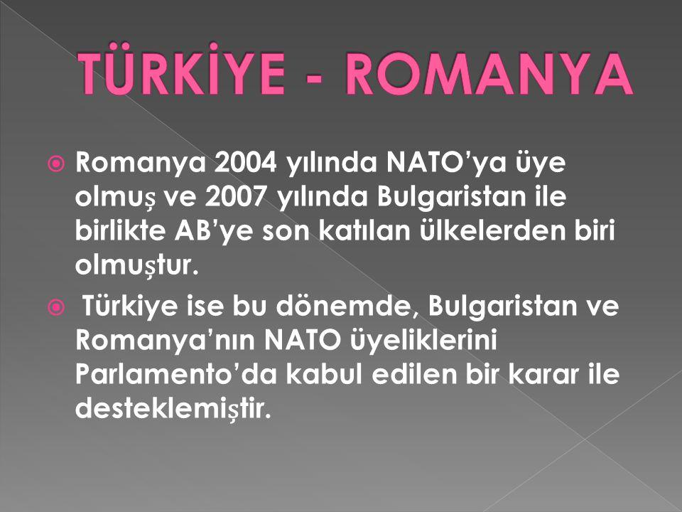  Romanya 2004 yılında NATO'ya üye olmu ve 2007 yılında Bulgaristan ile birlikte AB'ye son katılan ülkelerden biri olmutur.  Türkiye ise bu dönemde,