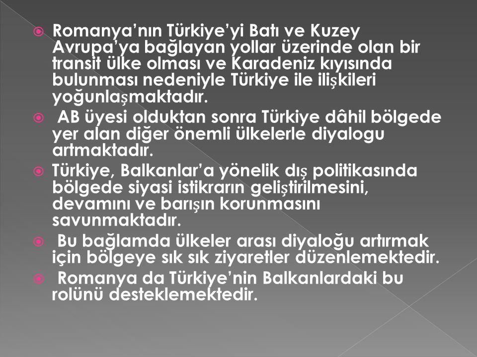  Romanya'nın Türkiye'yi Batı ve Kuzey Avrupa'ya bağlayan yollar üzerinde olan bir transit ülke olması ve Karadeniz kıyısında bulunması nedeniyle Türk