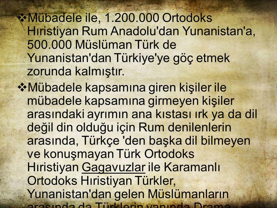  Mübadele ile, 1.200.000 Ortodoks Hıristiyan Rum Anadolu dan Yunanistan a, 500.000 Müslüman Türk de Yunanistan dan Türkiye ye göç etmek zorunda kalmıştır.