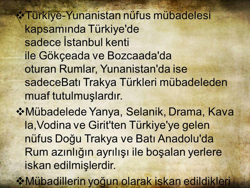  Türkiye-Yunanistan nüfus mübadelesi kapsamında Türkiye de sadece İstanbul kenti ile Gökçeada ve Bozcaada da oturan Rumlar, Yunanistan da ise sadeceBatı Trakya Türkleri mübadeleden muaf tutulmuşlardır.