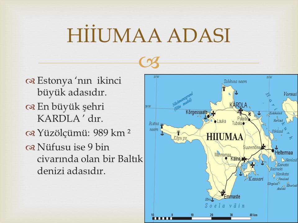  HİİUMAA ADASI  Estonya 'nın ikinci büyük adasıdır.  En büyük şehri KARDLA ' dır.  Yüzölçümü: 989 km ²  Nüfusu ise 9 bin civarında olan bir Baltı