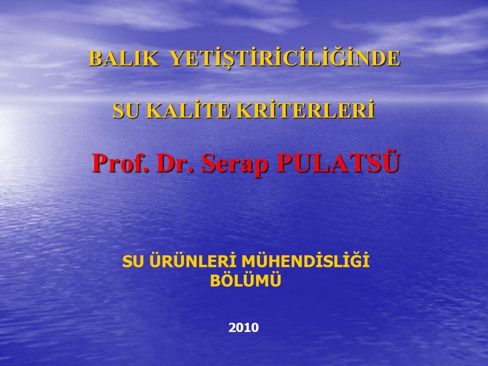 BALIK YETİŞTİRİCİLİĞİNDE SU KALİTE KRİTERLERİ Prof.