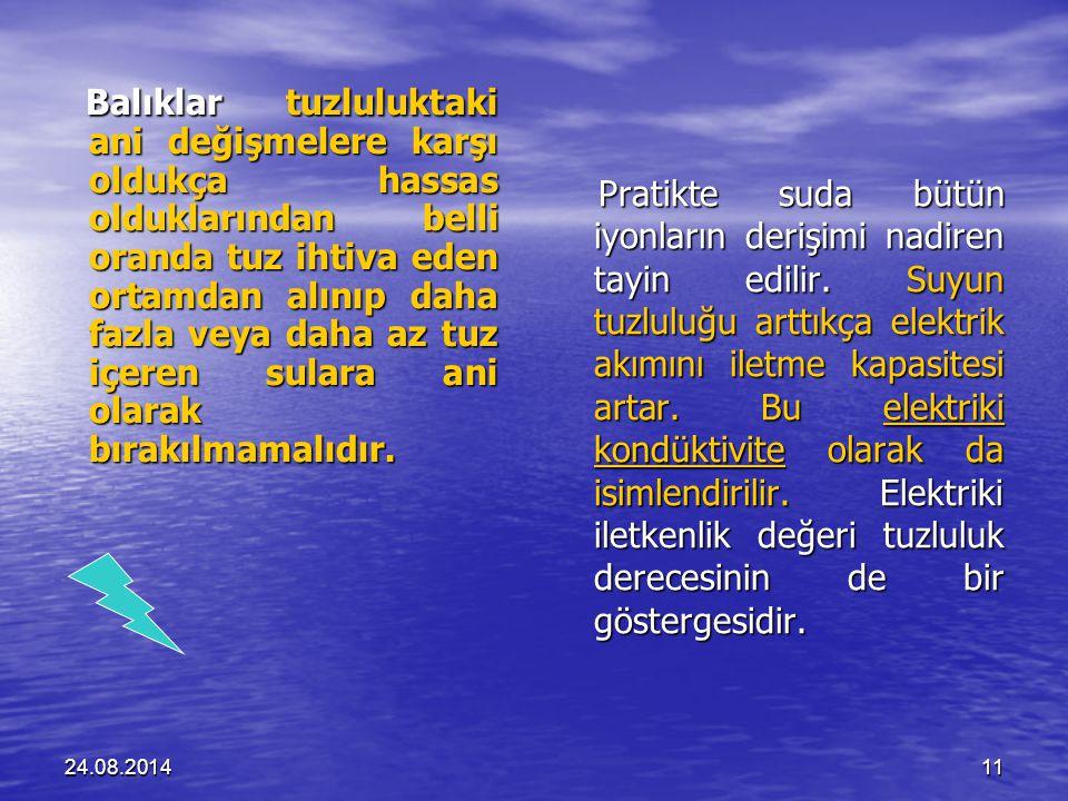 24.08.201411 Balıklar tuzluluktaki ani değişmelere karşı oldukça hassas olduklarından belli oranda tuz ihtiva eden ortamdan alınıp daha fazla veya daha az tuz içeren sulara ani olarak bırakılmamalıdır.