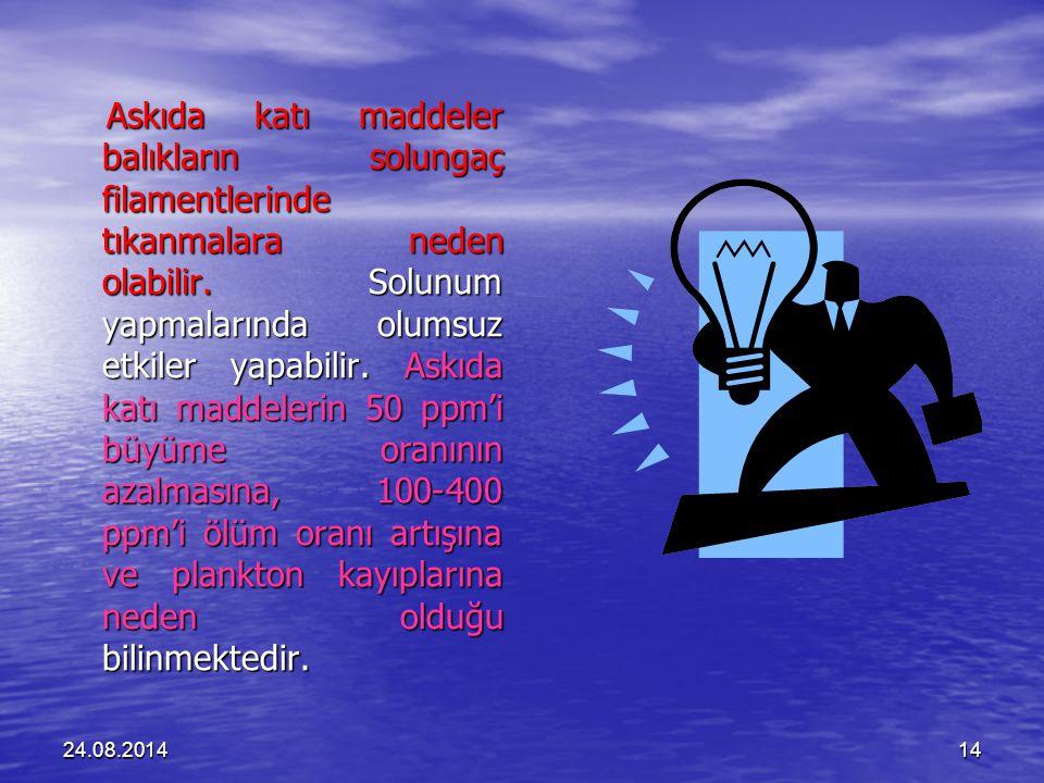 24.08.201414 Askıda katı maddeler balıkların solungaç filamentlerinde tıkanmalara neden olabilir.