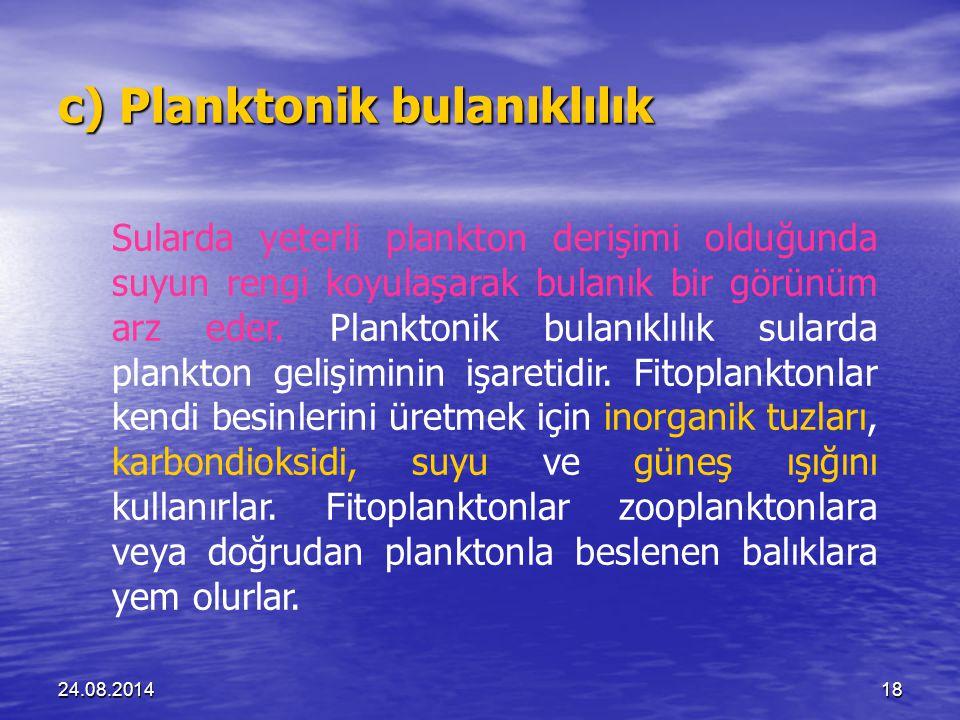 24.08.201418 c) Planktonik bulanıklılık Sularda yeterli plankton derişimi olduğunda suyun rengi koyulaşarak bulanık bir görünüm arz eder.