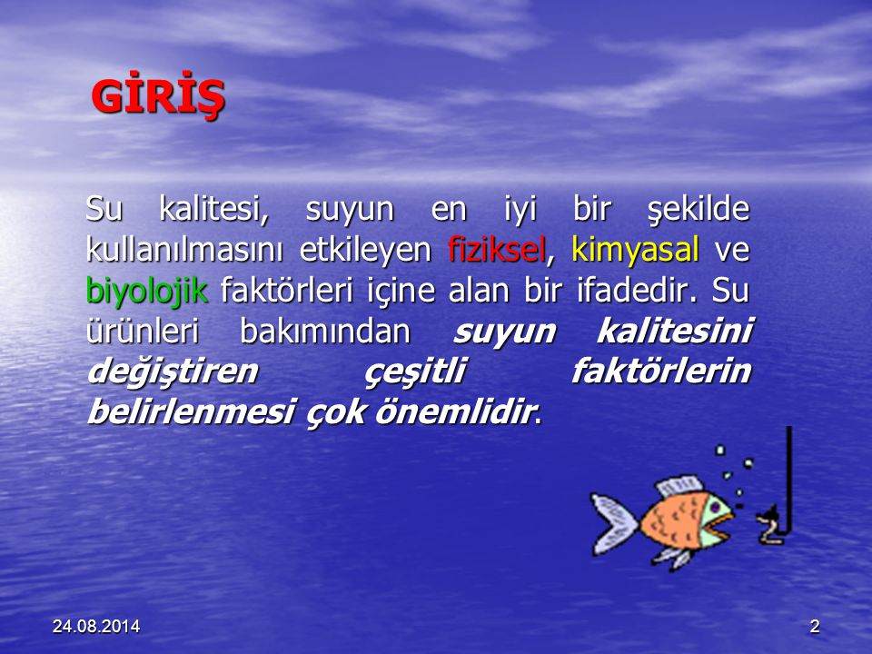 24.08.20142 GİRİŞ GİRİŞ Su kalitesi, suyun en iyi bir şekilde kullanılmasını etkileyen fiziksel, kimyasal ve biyolojik faktörleri içine alan bir ifadedir.