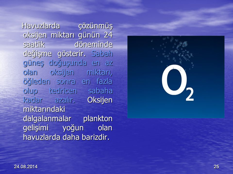 24.08.201425 Havuzlarda çözünmüş oksijen miktarı günün 24 saatlik döneminde değişme gösterir.