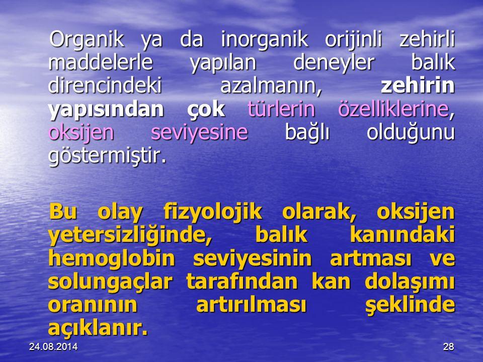 24.08.201428 Organik ya da inorganik orijinli zehirli maddelerle yapılan deneyler balık direncindeki azalmanın, zehirin yapısından çok türlerin özelliklerine, oksijen seviyesine bağlı olduğunu göstermiştir.