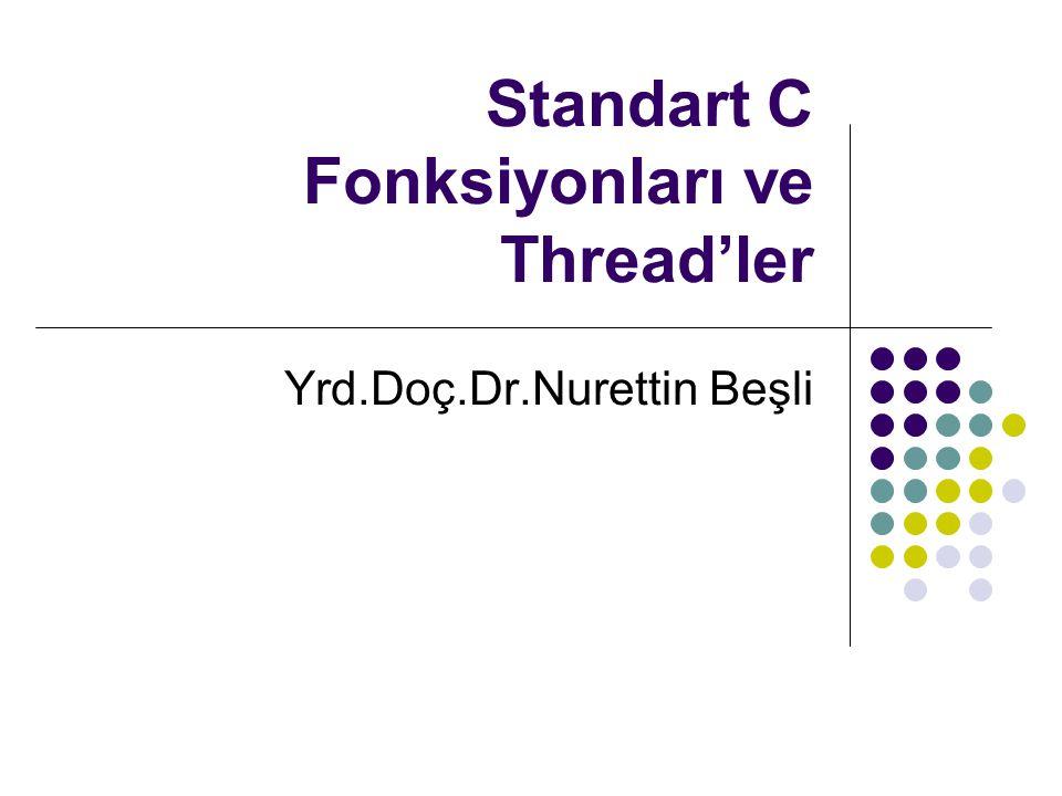 Standart C Fonksiyonları ve Thread'ler Yrd.Doç.Dr.Nurettin Beşli