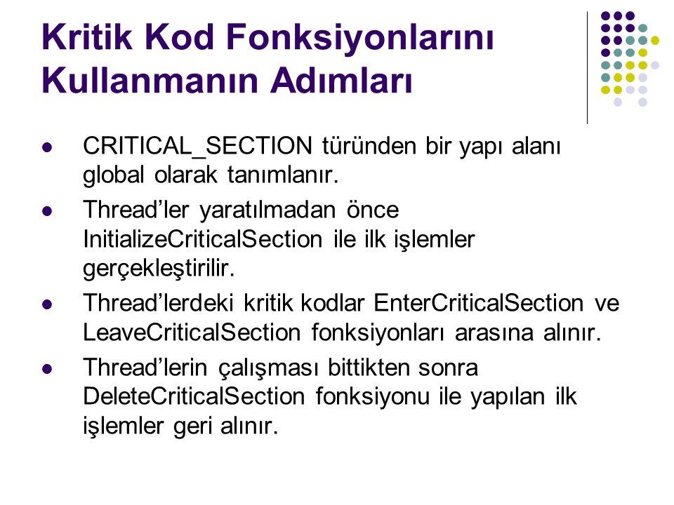 Kritik Kod Fonksiyonlarını Kullanmanın Adımları CRITICAL_SECTION türünden bir yapı alanı global olarak tanımlanır.