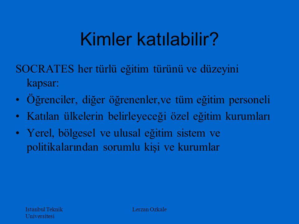 Istanbul Teknik Universitesi Lerzan Ozkale Kimler katılabilir? SOCRATES her türlü eğitim türünü ve düzeyini kapsar: Öğrenciler, diğer öğrenenler,ve tü