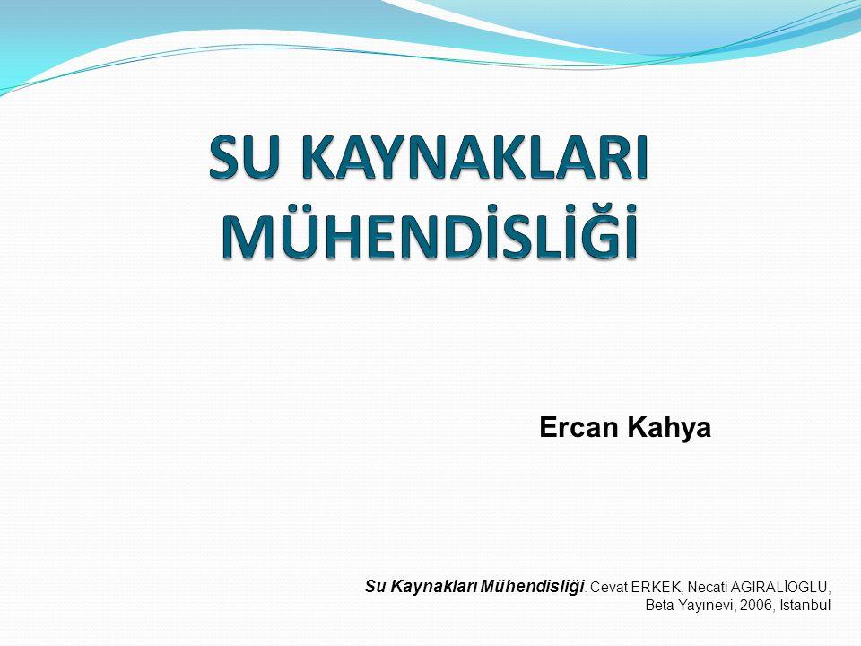 Ercan Kahya Su Kaynakları Mühendisliği. Cevat ERKEK, Necati AGIRALİOGLU, Beta Yayınevi, 2006, İstanbul