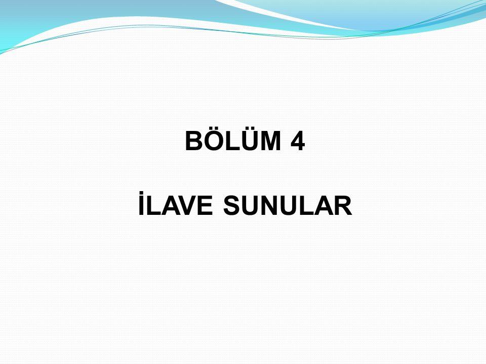 BÖLÜM 4 İLAVE SUNULAR