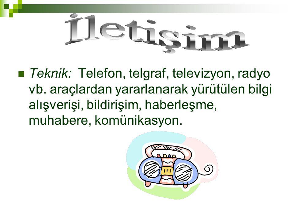 Teknik: Telefon, telgraf, televizyon, radyo vb.