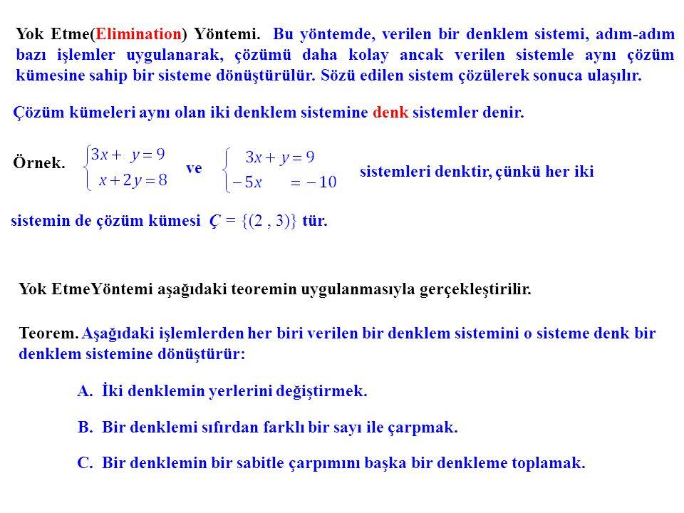 Yok Etme(Elimination) Yöntemi. Bu yöntemde, verilen bir denklem sistemi, adım-adım bazı işlemler uygulanarak, çözümü daha kolay ancak verilen sistemle