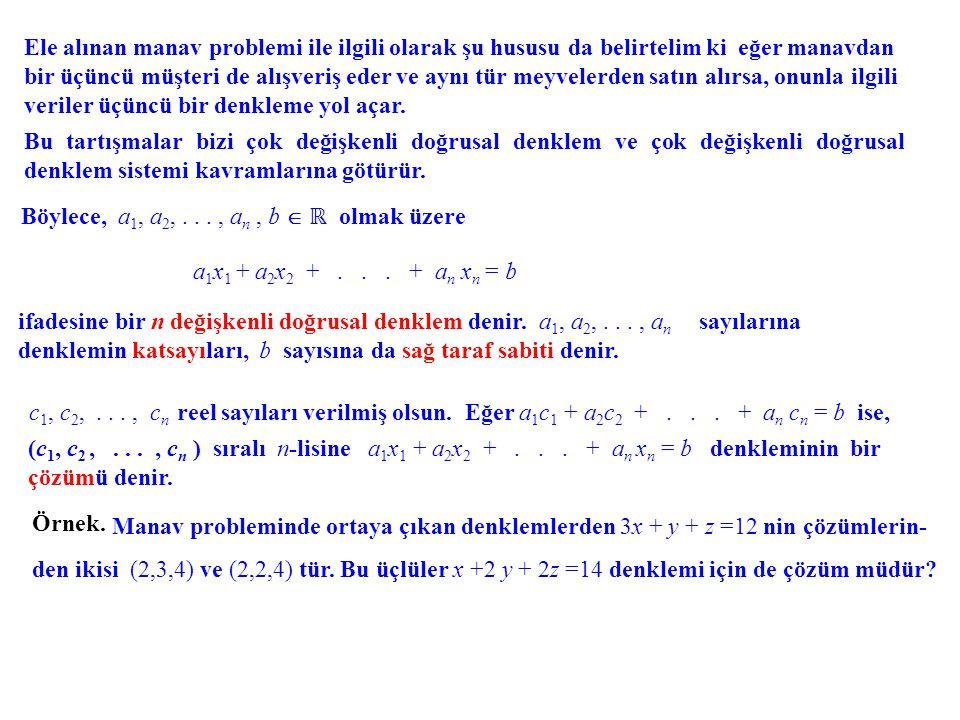Böylece, a 1, a 2,..., a n, b  ℝ olmak üzere Ele alınan manav problemi ile ilgili olarak şu hususu da belirtelim ki eğer manavdan bir üçüncü müşteri