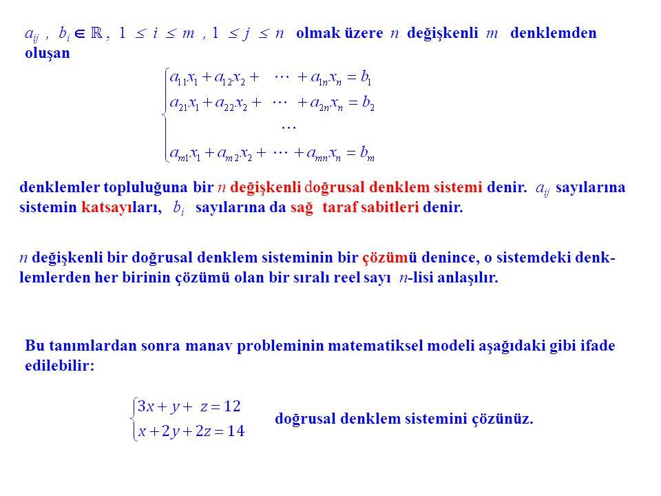 a ij, b i  ℝ, 1  i  m, 1  j  n olmak üzere n değişkenli m denklemden oluşan denklemler topluluğuna bir n değişkenli doğrusal denklem sistemi deni