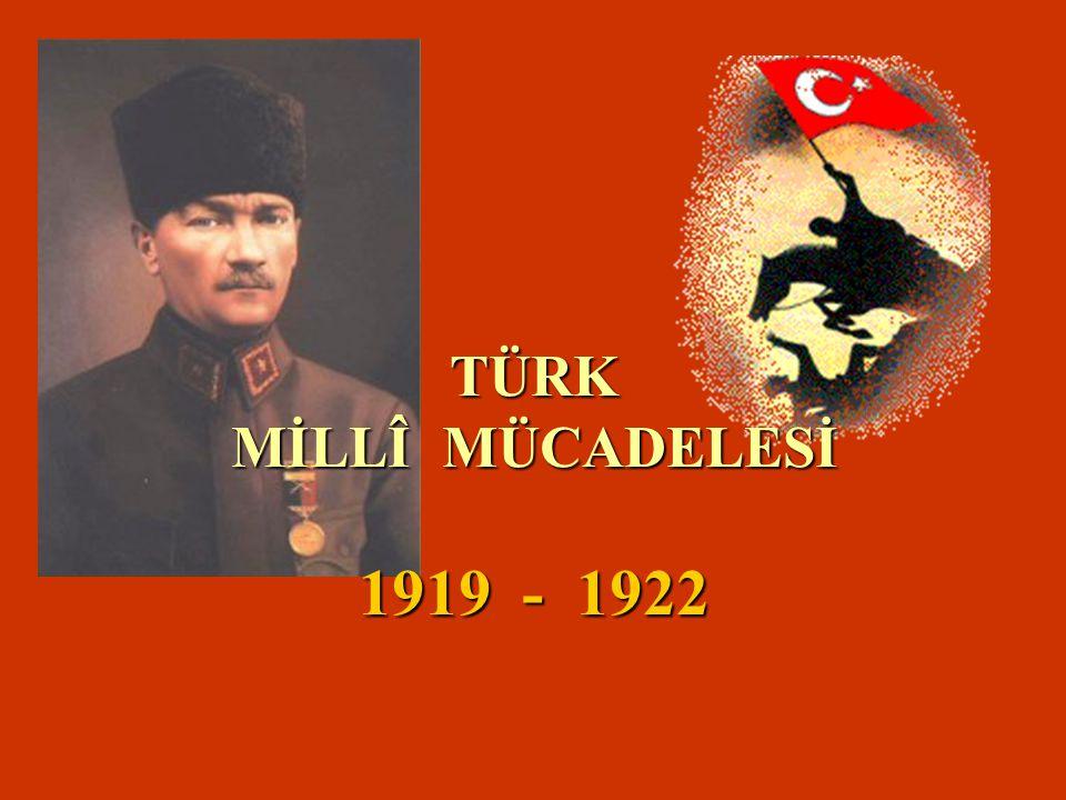 TÜRK MİLLÎ MÜCADELESİ 1919 - 1922