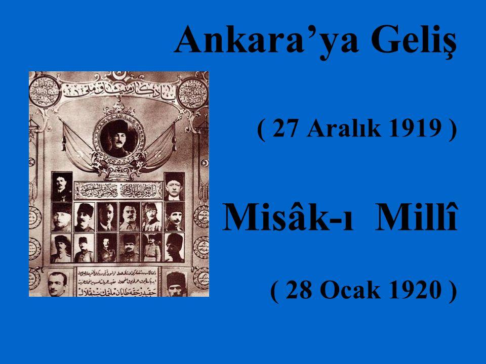 Ankara'ya Geliş ( 27 Aralık 1919 ) Misâk-ı Millî ( 28 Ocak 1920 )