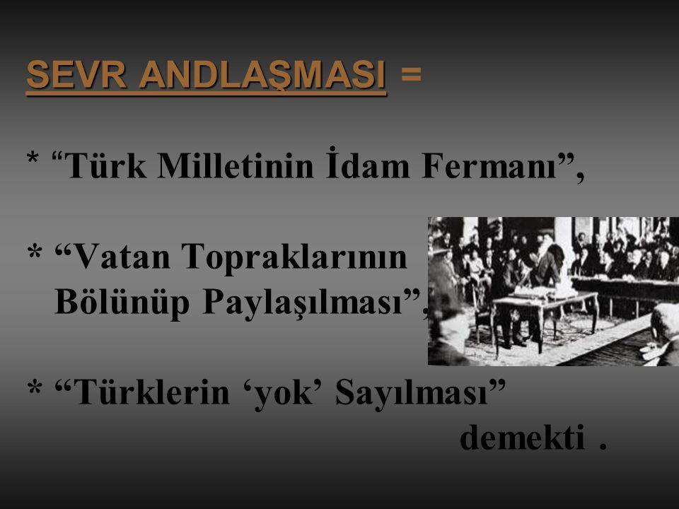 SEVR ANDLAŞMASI SEVR ANDLAŞMASI = * Türk Milletinin İdam Fermanı , * Vatan Topraklarının Bölünüp Paylaşılması , * Türklerin 'yok' Sayılması demekti.
