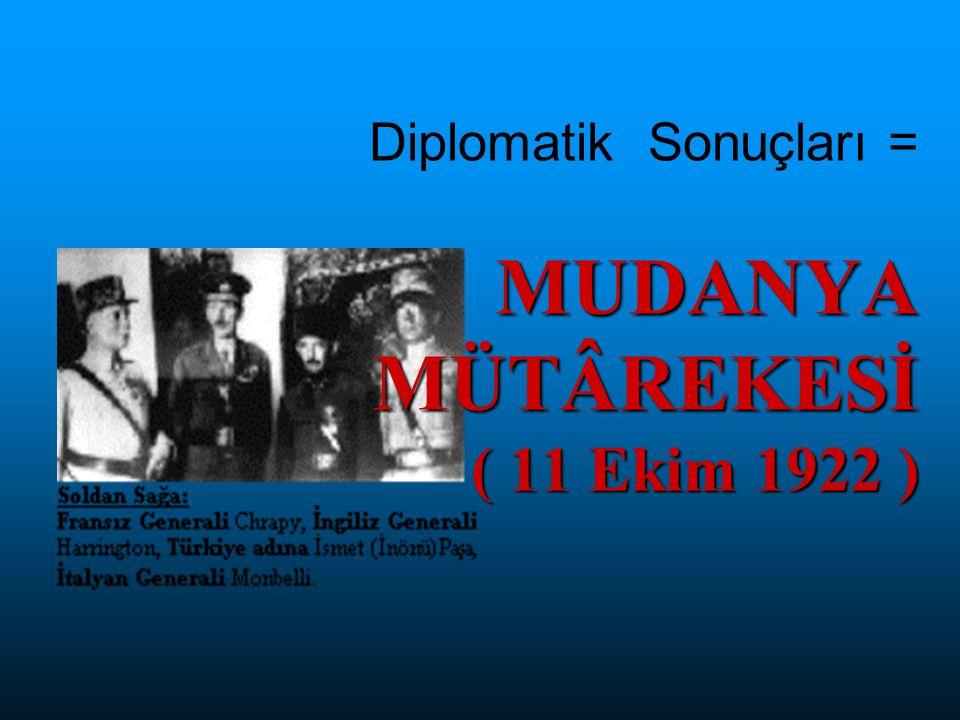 MUDANYA MÜTÂREKESİ ( 11 Ekim 1922 ) Diplomatik Sonuçları = MUDANYA MÜTÂREKESİ ( 11 Ekim 1922 )
