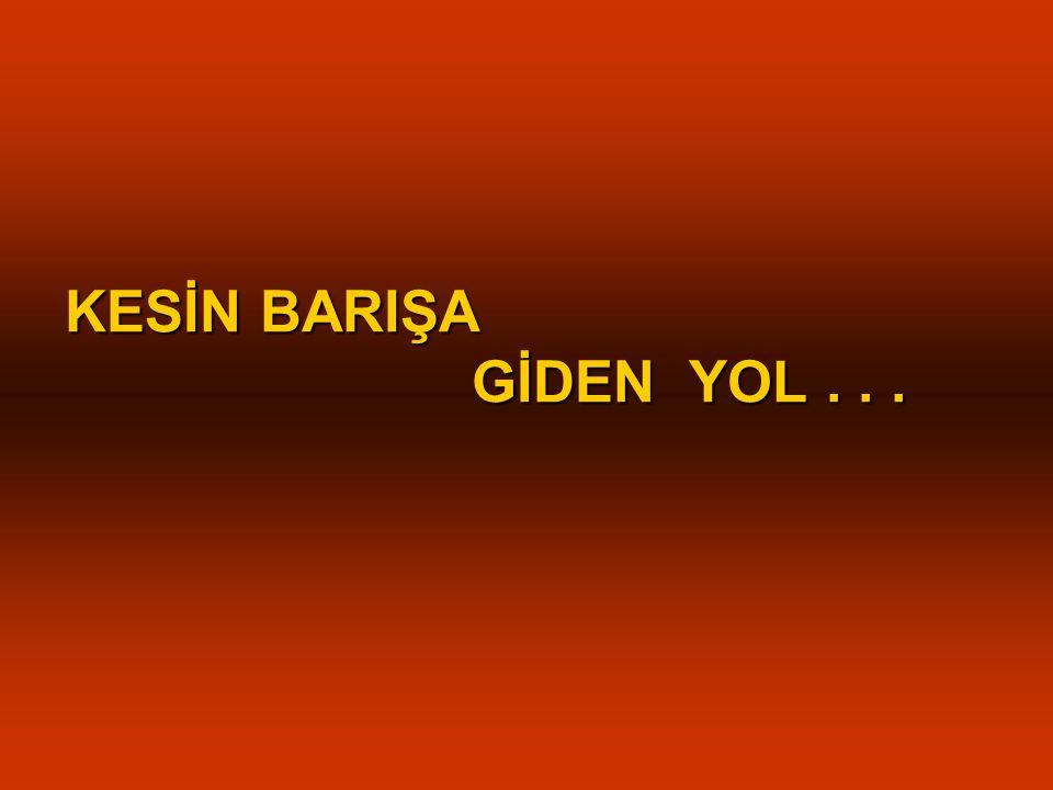 KESİN BARIŞA GİDEN YOL...