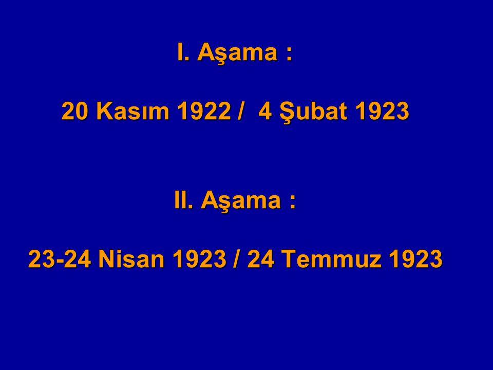 I. Aşama : 20 Kasım 1922 / 4 Şubat 1923 II. Aşama : 23-24 Nisan 1923 / 24 Temmuz 1923