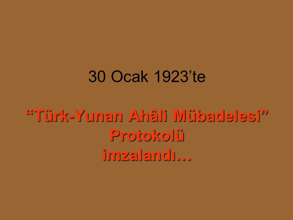 Türk-Yunan Ahâli Mübadelesi Protokolü imzalandı… 30 Ocak 1923'te Türk-Yunan Ahâli Mübadelesi Protokolü imzalandı…