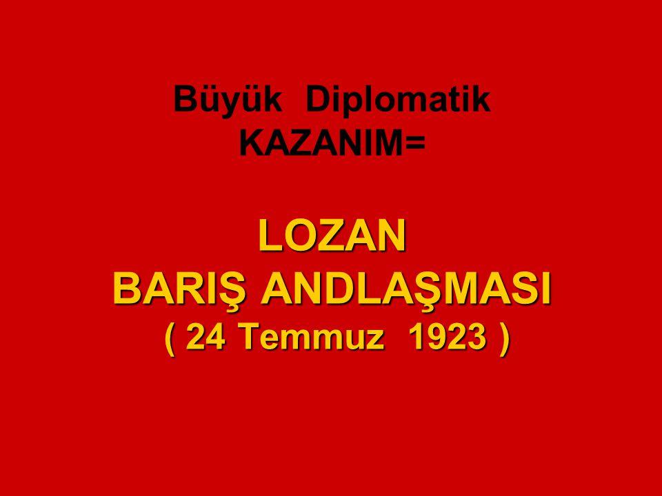 LOZAN BARIŞ ANDLAŞMASI ( 24 Temmuz 1923 ) Büyük Diplomatik KAZANIM= LOZAN BARIŞ ANDLAŞMASI ( 24 Temmuz 1923 )